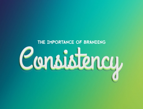 Consistent Branding  – Why it's Important and How to Achieve it